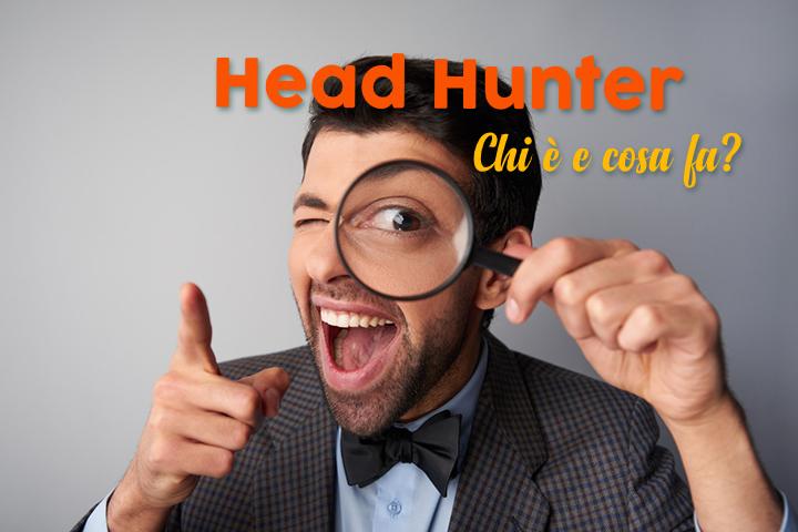Headhunter, chi sono e come affidarsi al loro talento