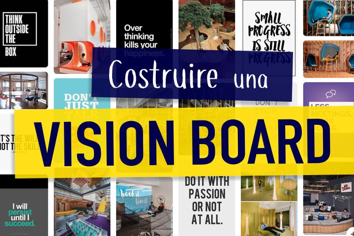 Vision board: 6 consigli per costruirne una efficace