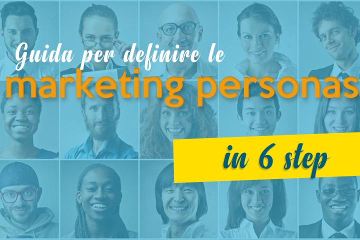 Marketing personas: come definirle attraverso 6 step