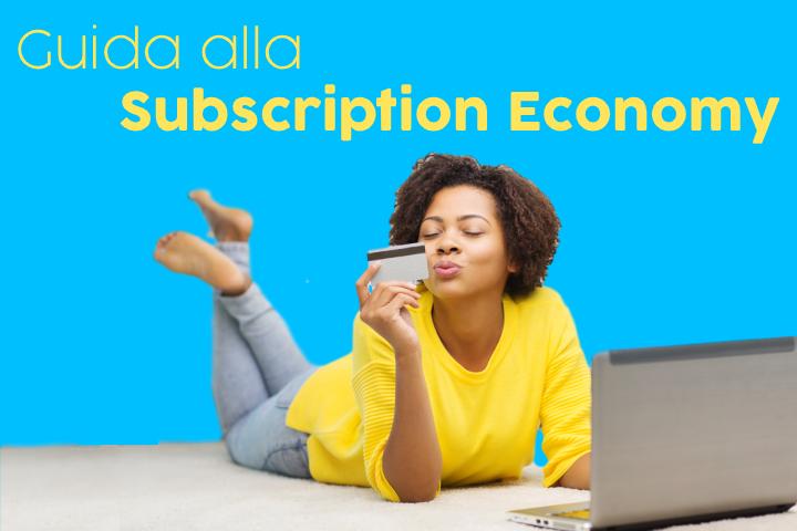 La fidelizzazione attraverso la Subscription Economy
