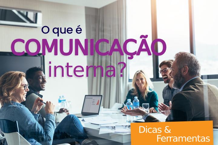 Comunicação Interna: o que é, objetivos, dicas e ferramentas