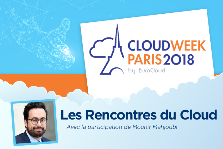 """""""Les Rencontres du Cloud"""" et les annonces de l'Etat à la Cloud Week Paris 2018"""