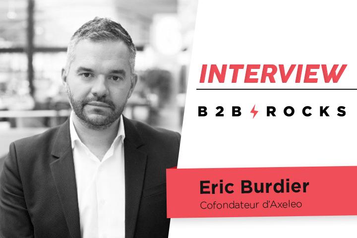 [ITW B2B ROCKS] Eric Burdier, cofondateur d'Axeleo