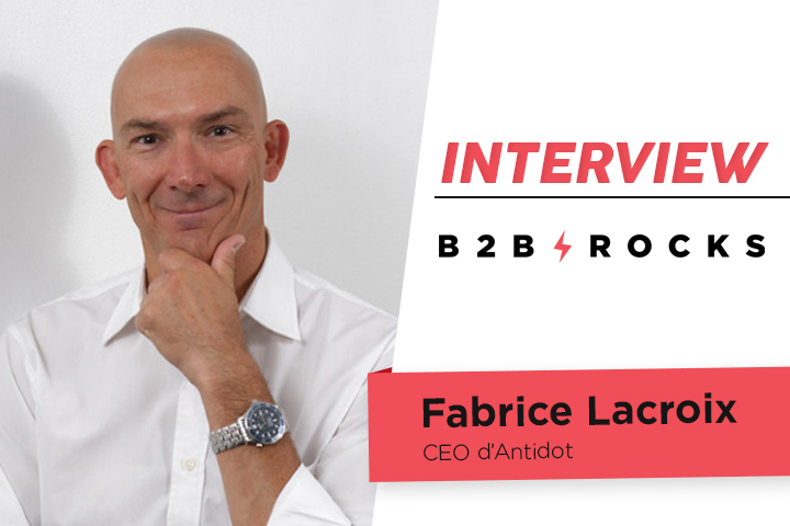 [ITW B2B ROCKS] Fabrice Lacroix, Founder et CEO chez Antidot