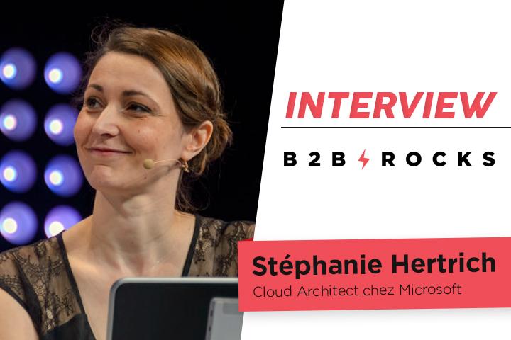 [ITW B2B ROCKS] Stéphanie Hertrich, Cloud Architect chez Microsoft