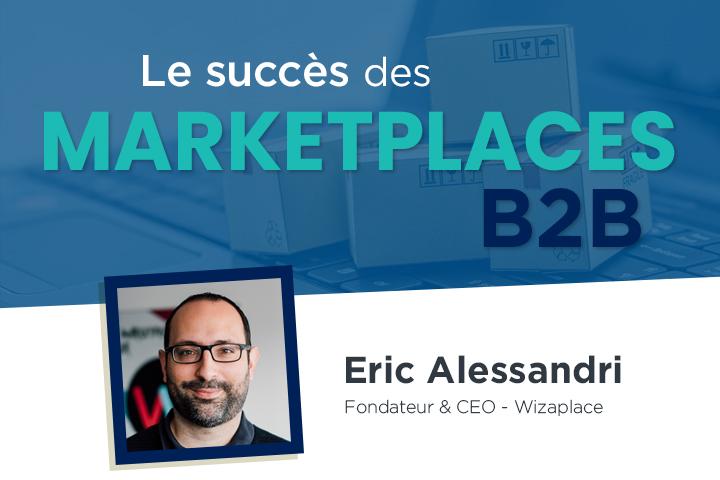 Marketplaces B2B : pourquoi connaissent-elles autant de succès ?