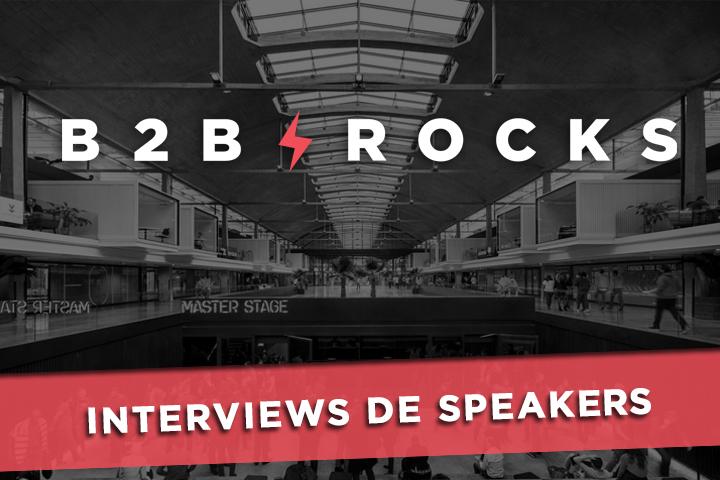 Avant-première B2B Rocks Paris 2019 : interviews des speakers