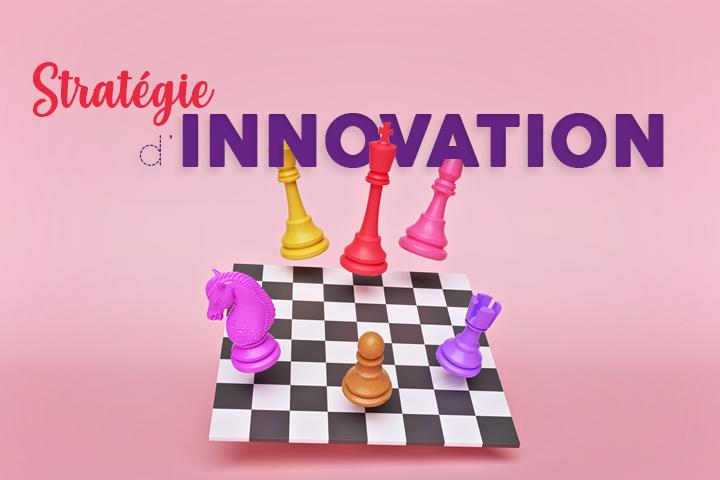 Comment construire et mettre en œuvre la stratégie d'innovation de votre entreprise ?