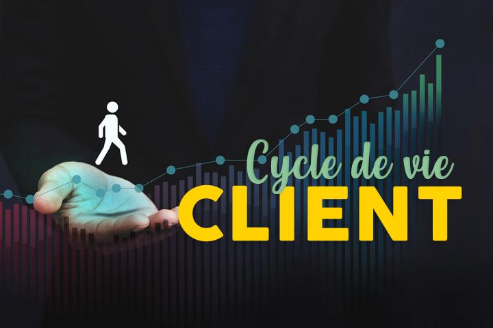 Connaître son cycle de vie client : la recette de la fidélisation