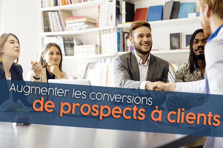 Augmenter vos conversions de prospects à clients