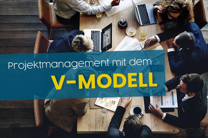 Ist das V-Modell für Ihr Projektmanagement geeignet?