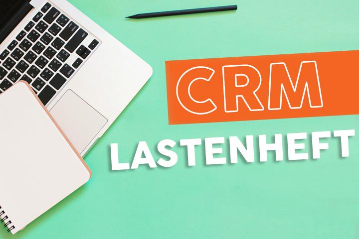 Wie schreibt man ein CRM-Lastenheft? Der Komplettguide mit Vorlage zum Download