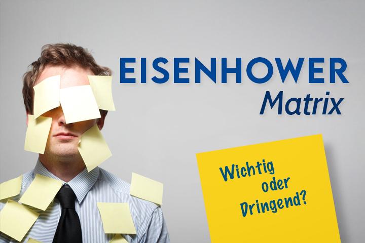 Wichtige Aufgaben erledigen und priorisieren mit der Eisenhower Matrix
