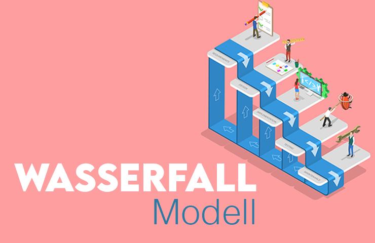 Wasserfall-Modell: effizientes Arbeiten mit traditionellem Projektmanagement