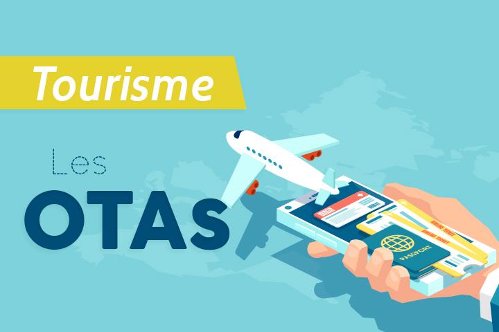 Qui sont les OTAs et quel est leur impact sur l'industrie touristique ?