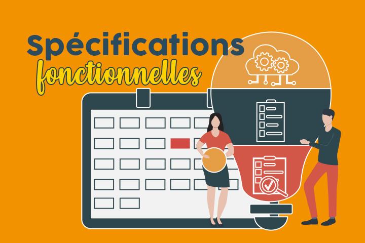 Comment rédiger les spécifications fonctionnelles de votre projet ?