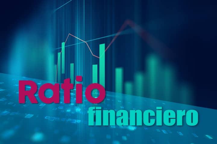 Ratio financiero: conoce a profundidad el estado de tu empresa