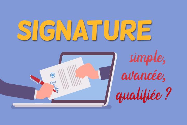 Signature simple, avancée ou qualifiée: quel type de signature électronique choisir?