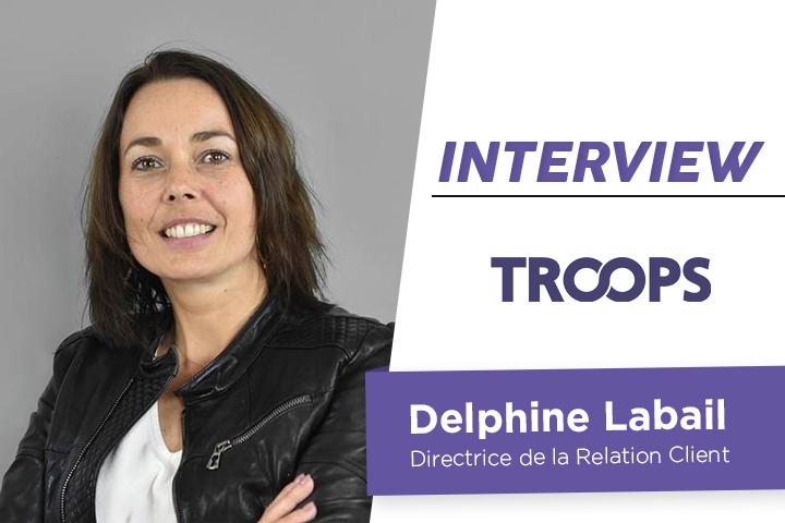 [ITW]  Delphine Labail, Directrice de la Relation Client chez Troops