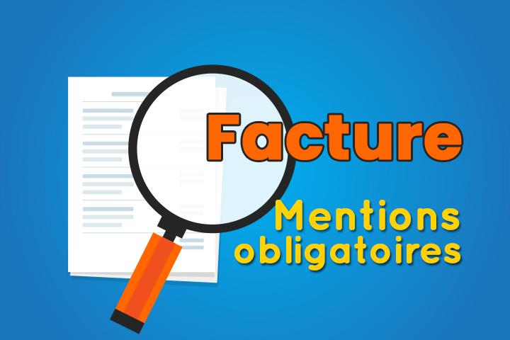 Quelles sont les mentions obligatoires à apposer sur votre facture ? [+ modèle conforme]