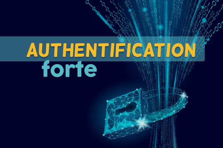 L'authentification forte, ou comment renforcer votre sécurité en ligne
