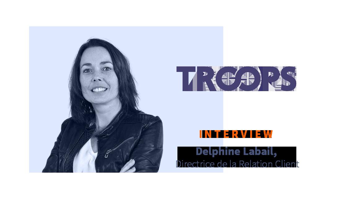 [ITW]  Delphine Labail, Directrice de la Relation Client chez Troops, plateforme digitale pour l'intérim