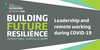 Building Future Resilience Webinar Series - Leadership and remote working during COVID-19