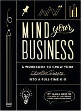 Mind your business, a workbook to grow your creative passion into a full time gig by Ilana Griffo