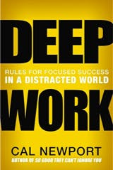 Deep work, rules for focused success in a distracted world by Cal Newport