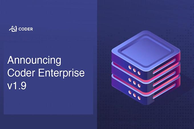 Announcing Coder Enterprise 1.9