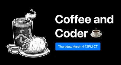 Coffee and Coder: Thursday March 4, 2021