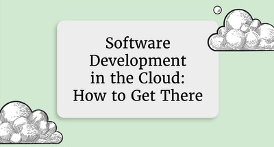 Software Development in the Cloud: How to Get There