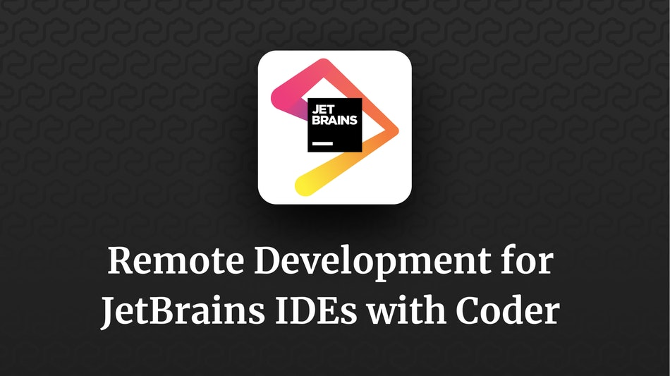 Remote development for JetBrains IDEs with Coder