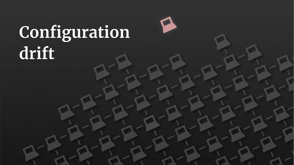 Configuration drift