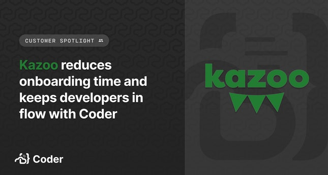 Customer Spotlight: Kazoo reduces onboarding time and keeps developers in flow with Coder