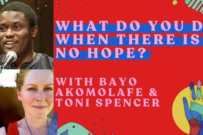 Bayo Akomolafe and toni spencer what do you do when there is no hope?