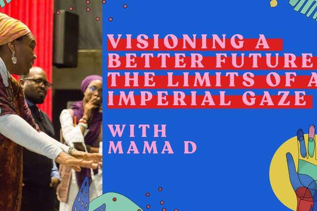 mama d, visioning a better future, the limits of an imperial gaze
