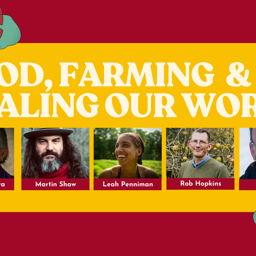 food, farming & healing our world; Chris Smaje; Rob Hopkins; Martin shaw; Vandana Shiva