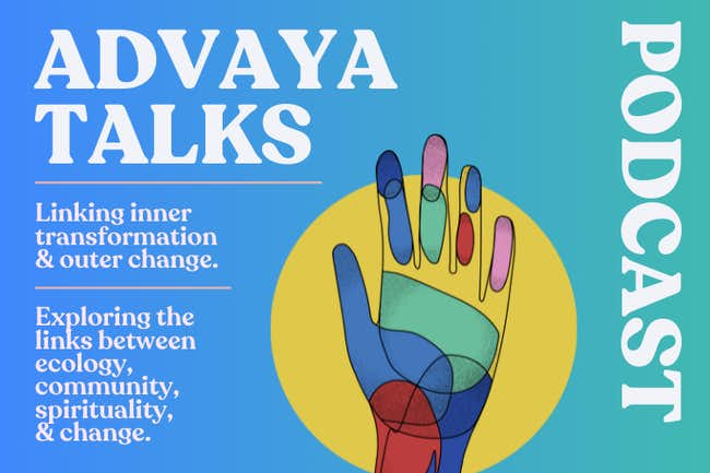 Advaya Talks Podcast –Linking inner transformation and outer change.