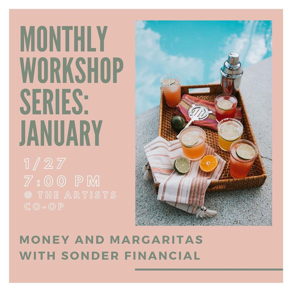 "Poster with tray of margaritas, text reading: ""Monthly Workshop Series: January. 1/27, 7pm at the Artists Co-Op. Money and Margaritas with Sonder Financial."""