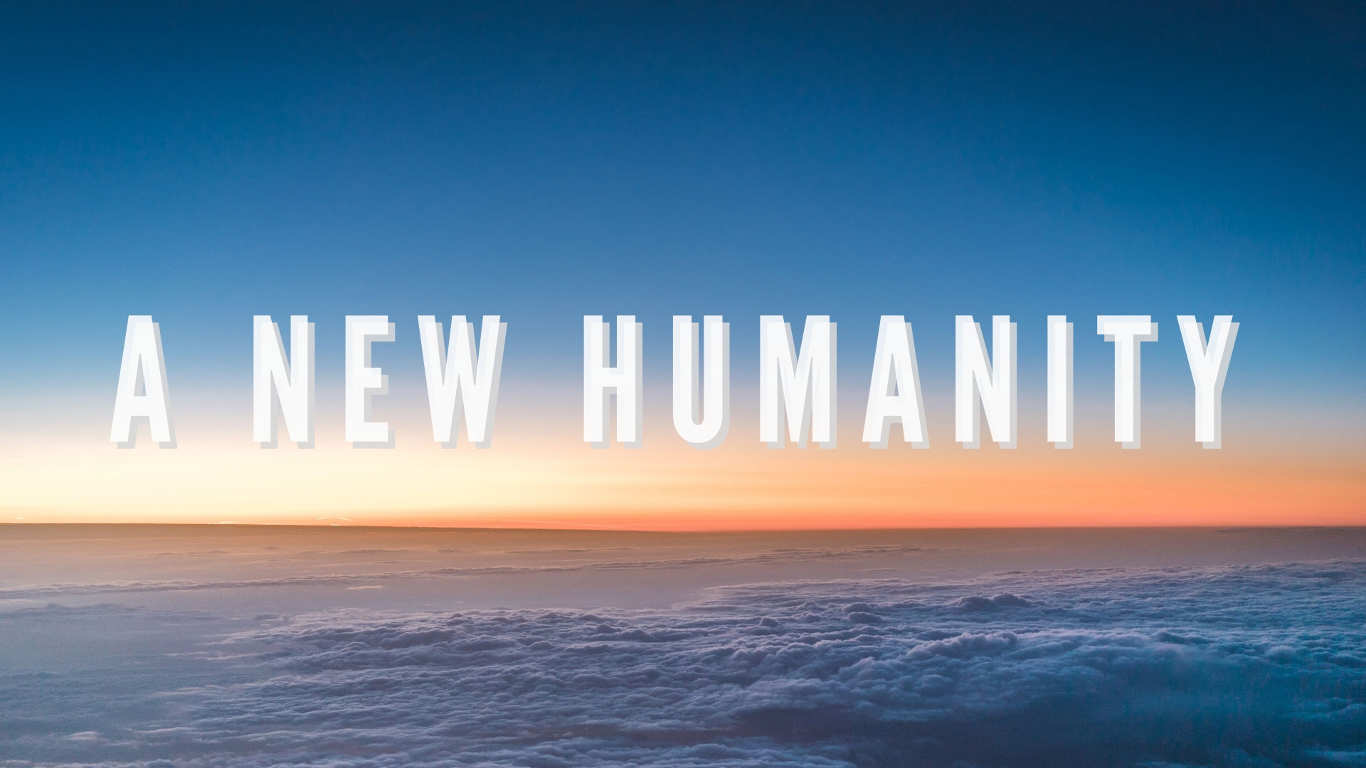 Series: A New Humanity