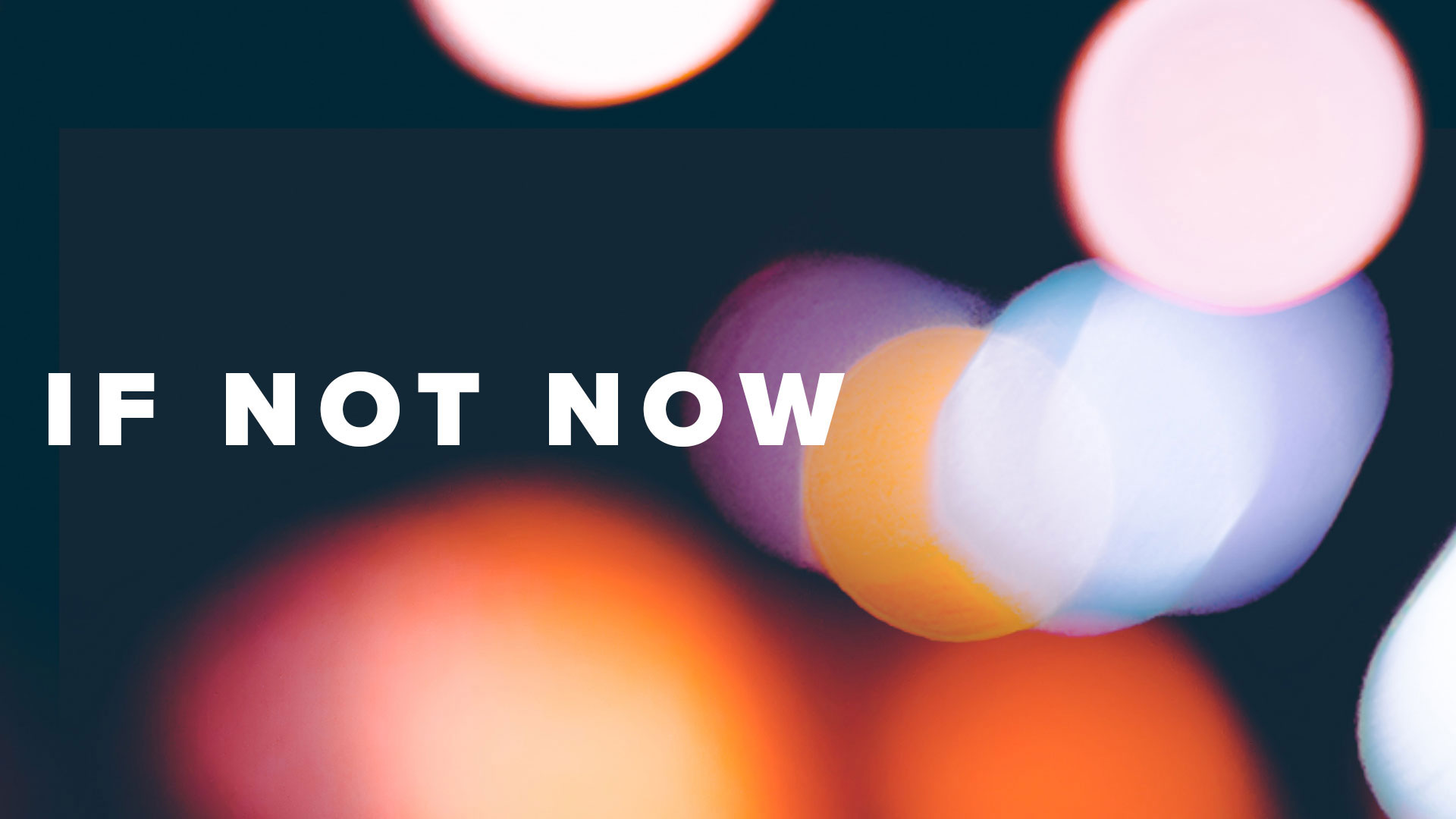 Series: If Not Now