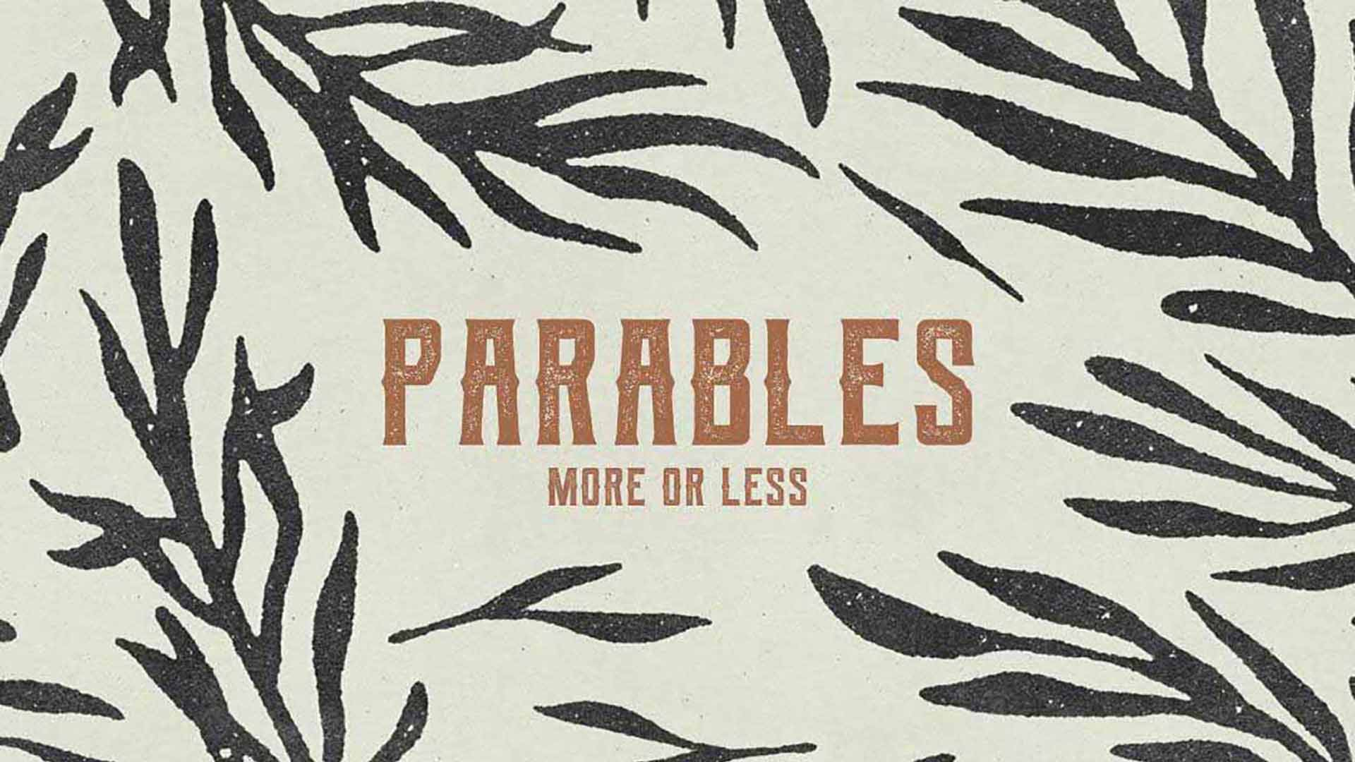Series: Parables: More or Less