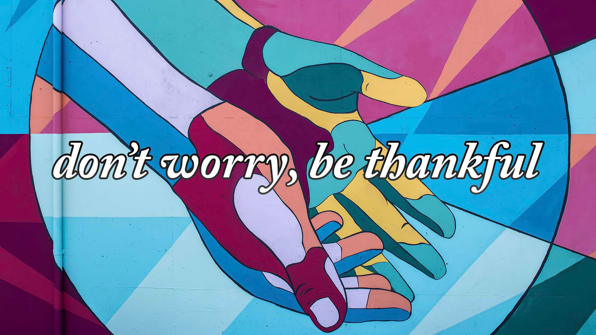 Series: Don't Worry, Be Thankful