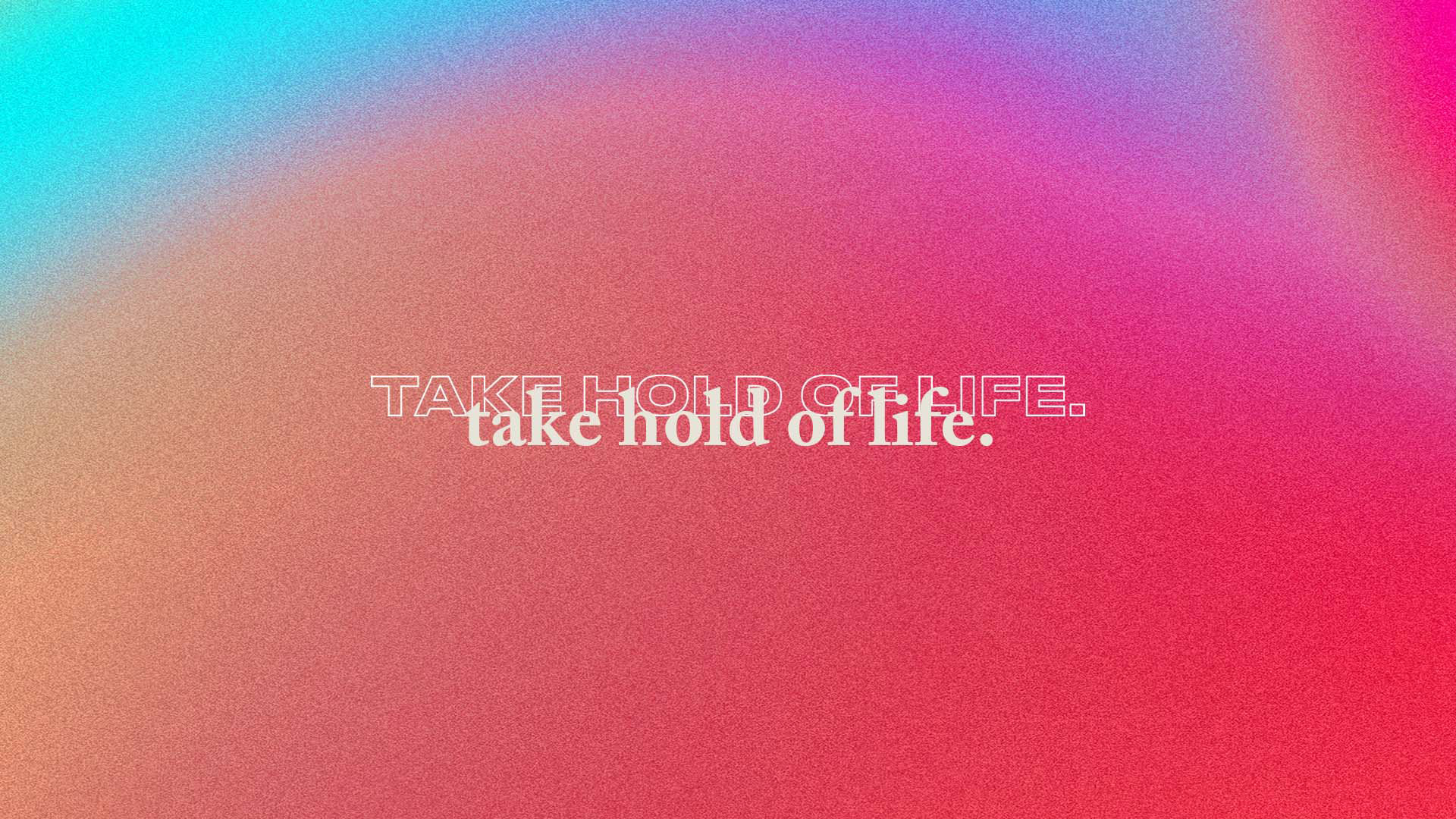 Series: Take Hold Of Life