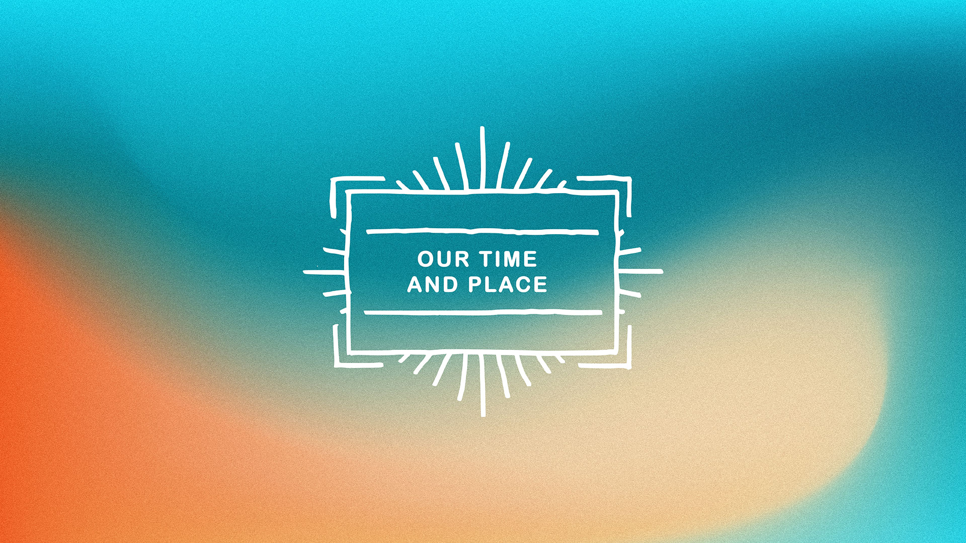 Series: Our Time And Place
