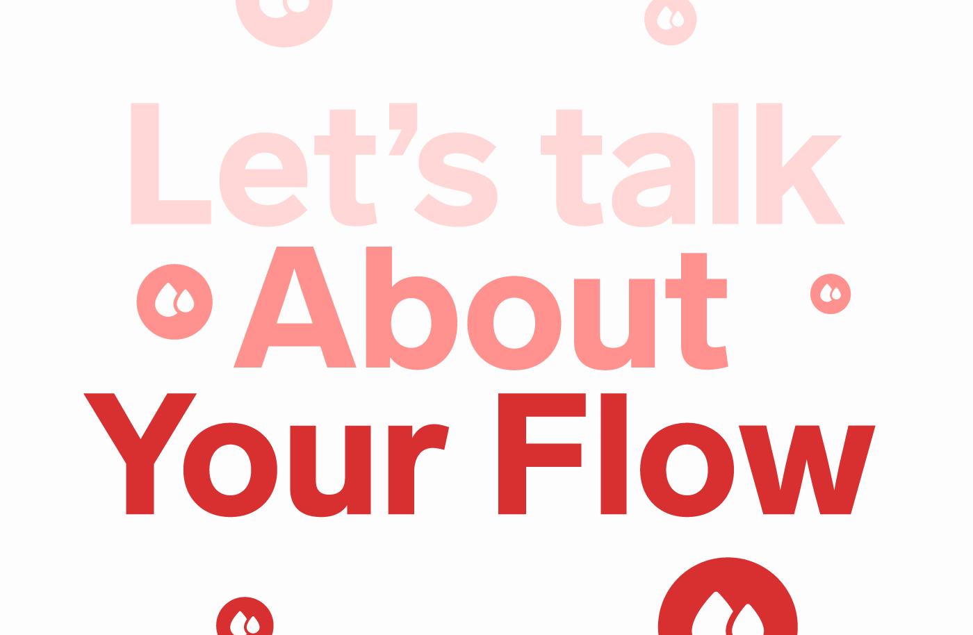 Let's talk about your flow.