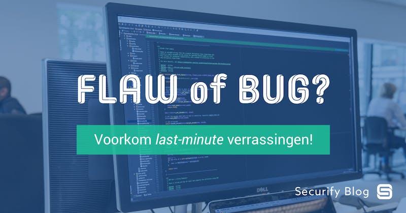 (Dutch) Flaws en bugs. Voorkom last-minute verrassingen.