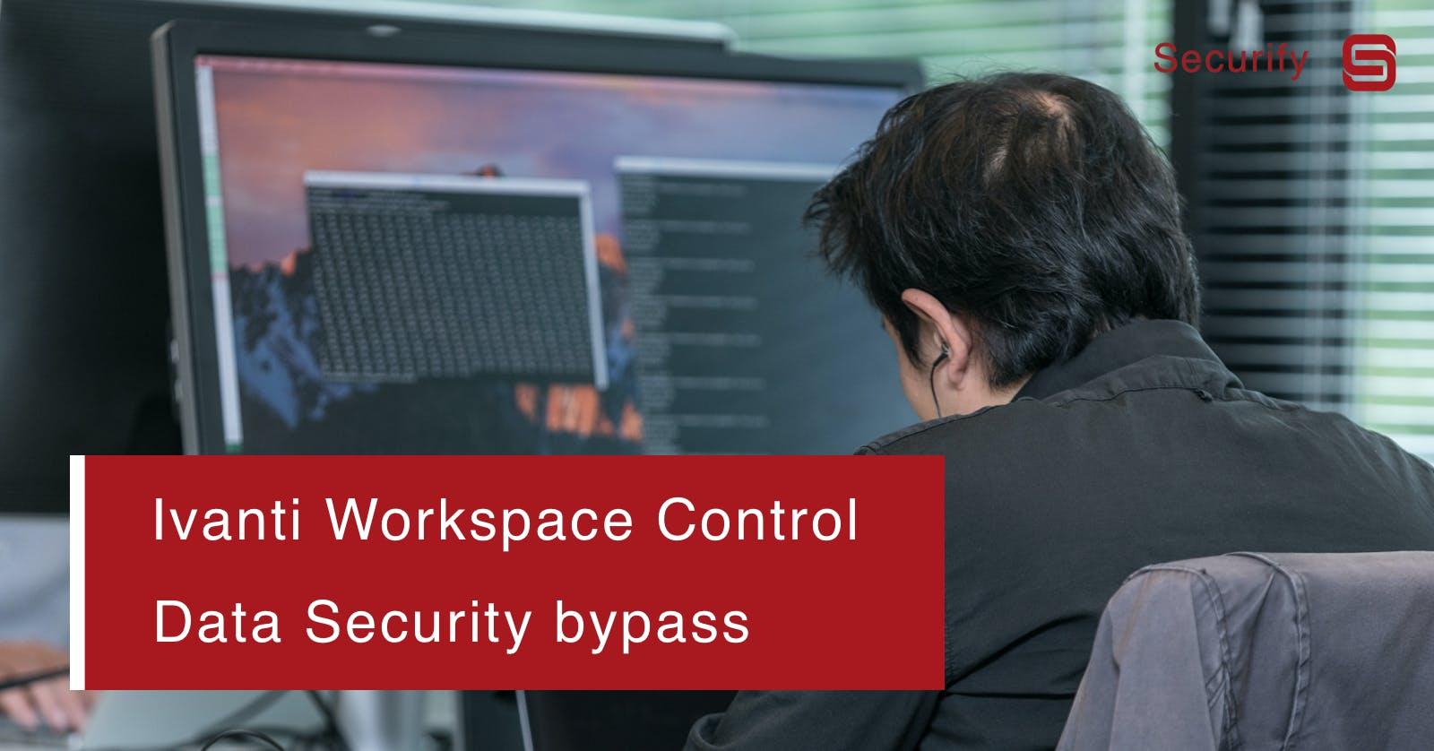 Ivanti Workspace Control Data Security bypass via localhost UNC path