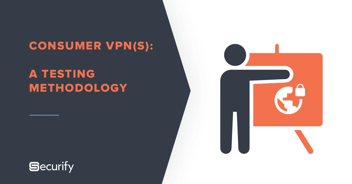 Consumer VPNs: A testing methodology